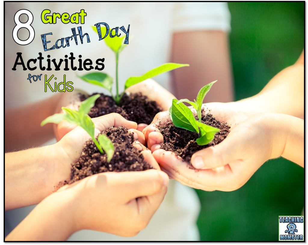 8 great Earth Day Activities for kids by Teaching Momster