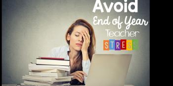 avoid end of year teacher stress